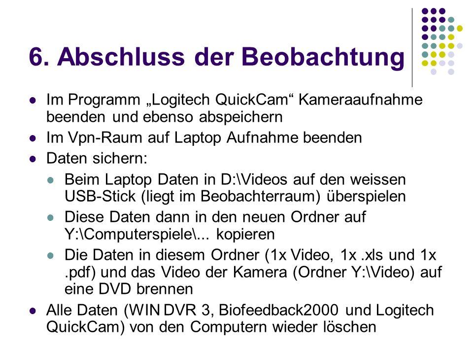 6. Abschluss der Beobachtung Im Programm Logitech QuickCam Kameraaufnahme beenden und ebenso abspeichern Im Vpn-Raum auf Laptop Aufnahme beenden Daten