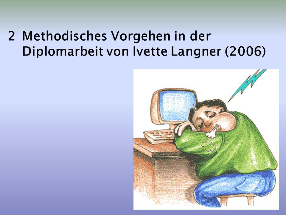 2Methodisches Vorgehen in der Diplomarbeit von Ivette Langner (2006)