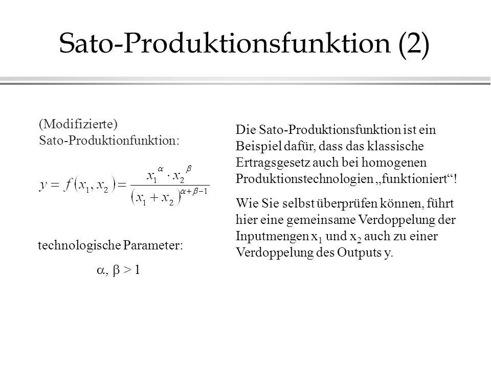 Sato-Produktionsfunktion (2) Die Sato-Produktionsfunktion ist ein Beispiel dafür, dass das klassische Ertragsgesetz auch bei homogenen Produktionstech