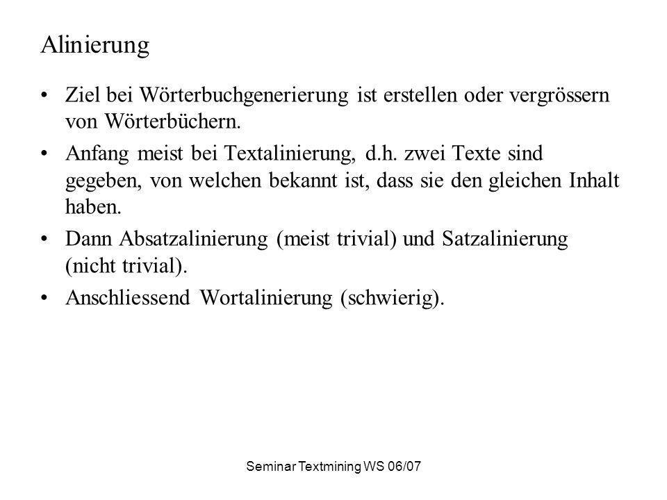 Seminar Textmining WS 06/07 Alinierung Ziel bei Wörterbuchgenerierung ist erstellen oder vergrössern von Wörterbüchern. Anfang meist bei Textalinierun