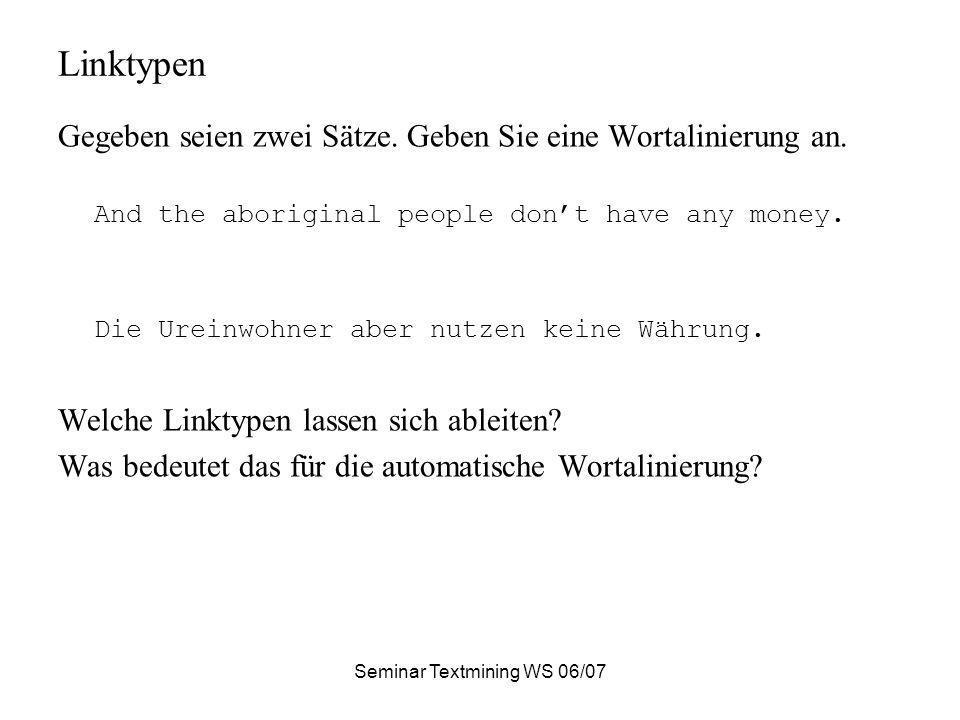 Seminar Textmining WS 06/07 Wortalinierung, Wörterbuchgenerierung Gegeben seien zwei alinierte Absätze in Deutsch und Englisch.