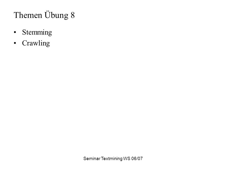 Seminar Textmining WS 06/07 Themen Übung 8 Stemming Crawling
