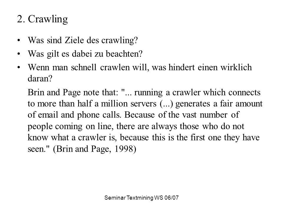 Seminar Textmining WS 06/07 2. Crawling Was sind Ziele des crawling.