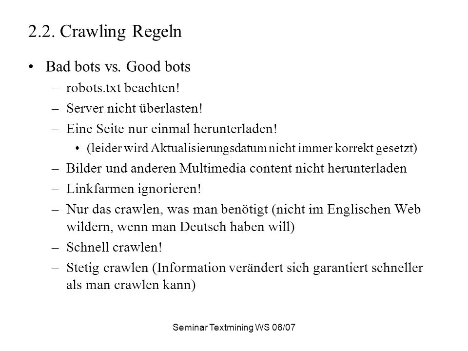 Seminar Textmining WS 06/07 2.2. Crawling Regeln Bad bots vs.