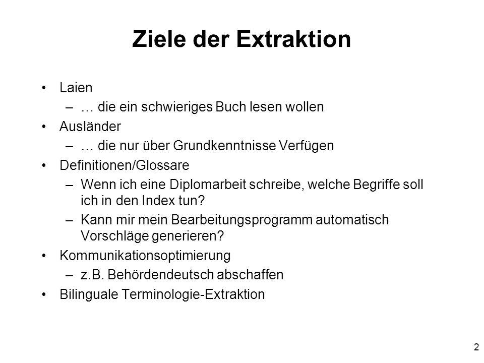 2 Ziele der Extraktion Laien –… die ein schwieriges Buch lesen wollen Ausländer –… die nur über Grundkenntnisse Verfügen Definitionen/Glossare –Wenn ich eine Diplomarbeit schreibe, welche Begriffe soll ich in den Index tun.