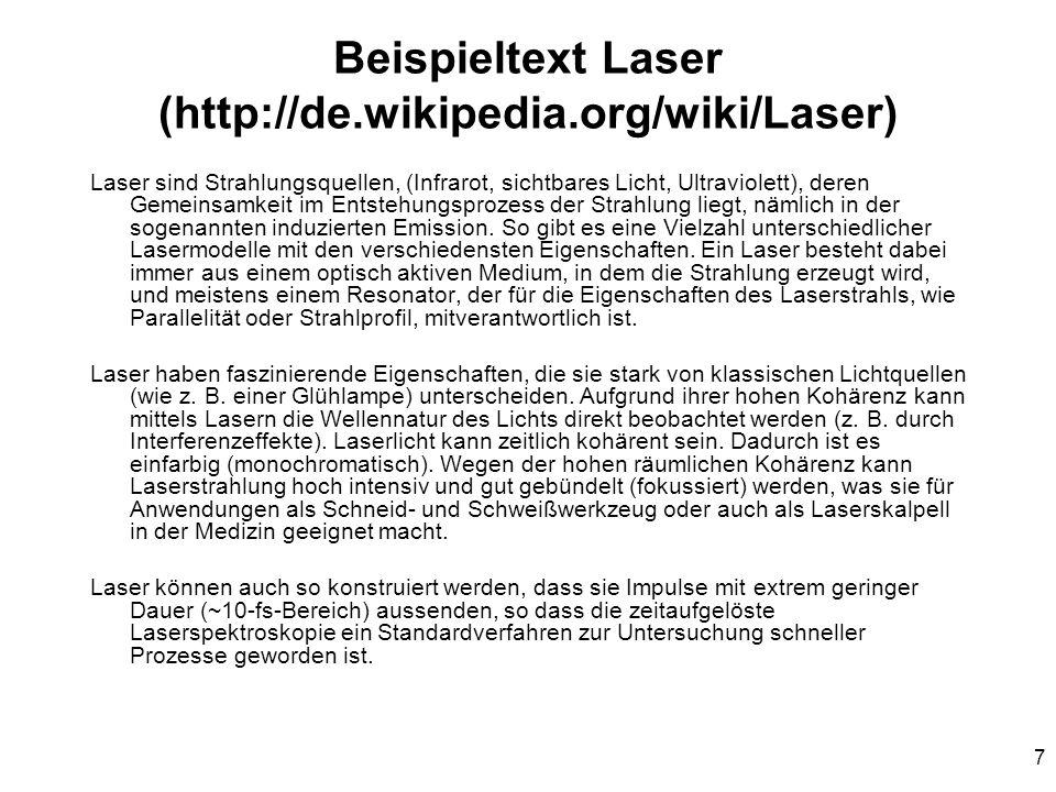 7 Beispieltext Laser (http://de.wikipedia.org/wiki/Laser) Laser sind Strahlungsquellen, (Infrarot, sichtbares Licht, Ultraviolett), deren Gemeinsamkeit im Entstehungsprozess der Strahlung liegt, nämlich in der sogenannten induzierten Emission.