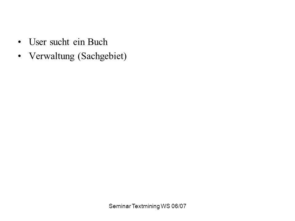 Seminar Textmining WS 06/07 User sucht ein Buch Verwaltung (Sachgebiet)