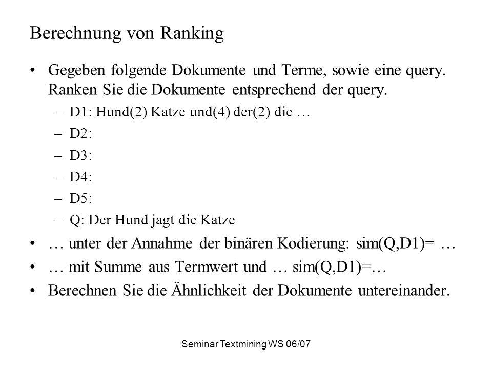 Seminar Textmining WS 06/07 Berechnung von Ranking Gegeben folgende Dokumente und Terme, sowie eine query.