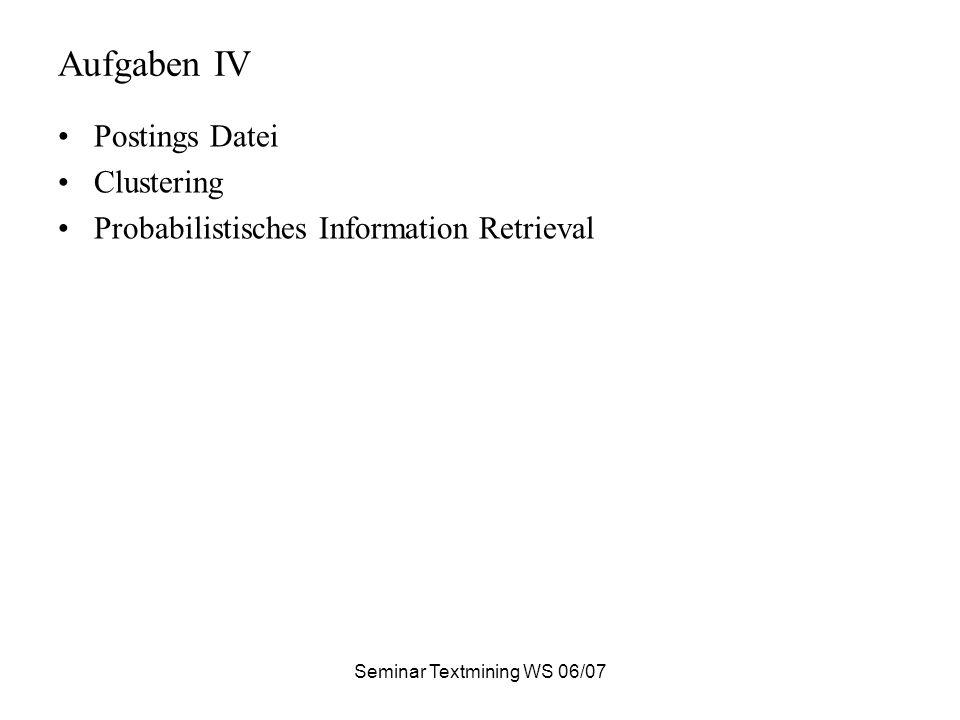 Seminar Textmining WS 06/07 Aufgaben IV Postings Datei Clustering Probabilistisches Information Retrieval