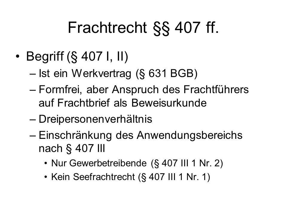 Rechte und Pflichten des Frachtführers Beförderungs- und Ablieferungspflicht (§ 407 I) Haftung: –§§ 425 f.