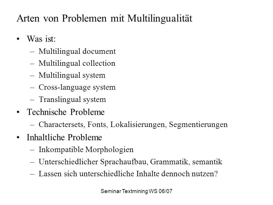 Seminar Textmining WS 06/07 Aufgabe Formulieren Sie ein System, welches aus einem Parallelkorpus Anfragen in einer Sprache Dokumente aus beiden Sprachen retrieven kann.