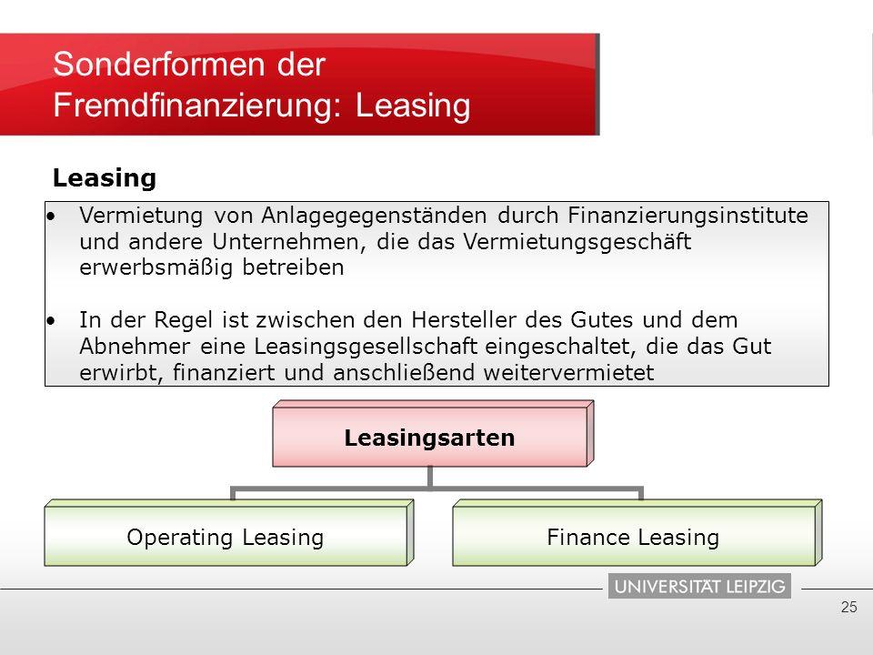 Sonderformen der Fremdfinanzierung: Leasing 25 Vermietung von Anlagegegenständen durch Finanzierungsinstitute und andere Unternehmen, die das Vermietu