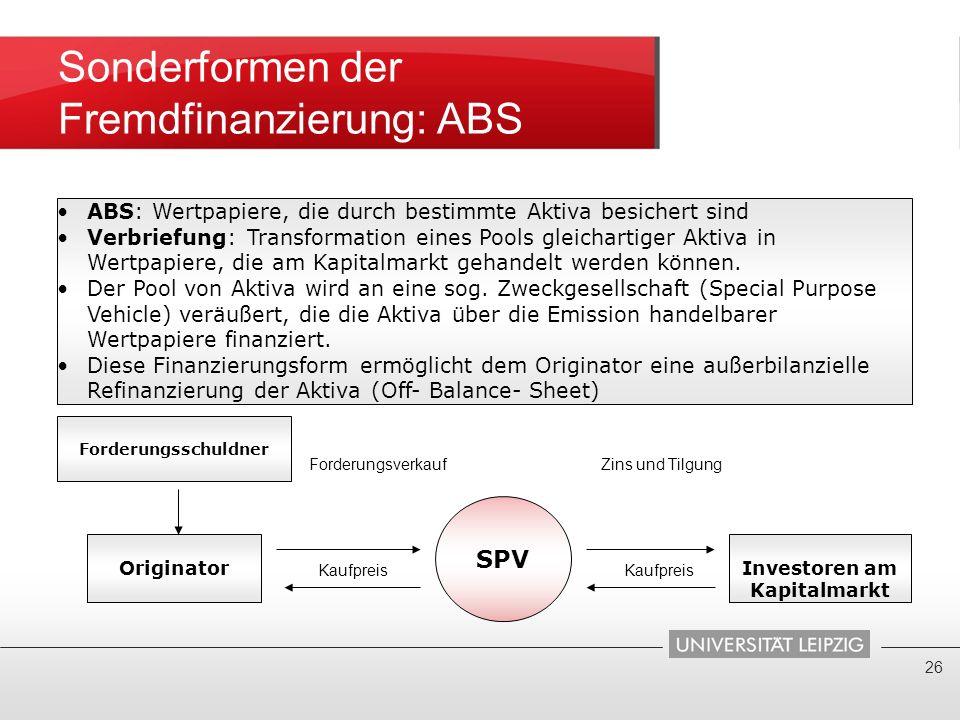 Sonderformen der Fremdfinanzierung: ABS Zahlungen Forderungsverkauf Zins und Tilgung Kaufpreis Kaufpreis 26 ABS: Wertpapiere, die durch bestimmte Akti