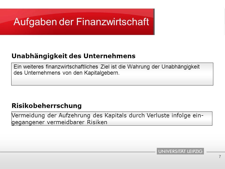Aufgaben der Finanzwirtschaft Ein weiteres finanzwirtschaftliches Ziel ist die Wahrung der Unabhängigkeit des Unternehmens von den Kapitalgebern. 7 Un