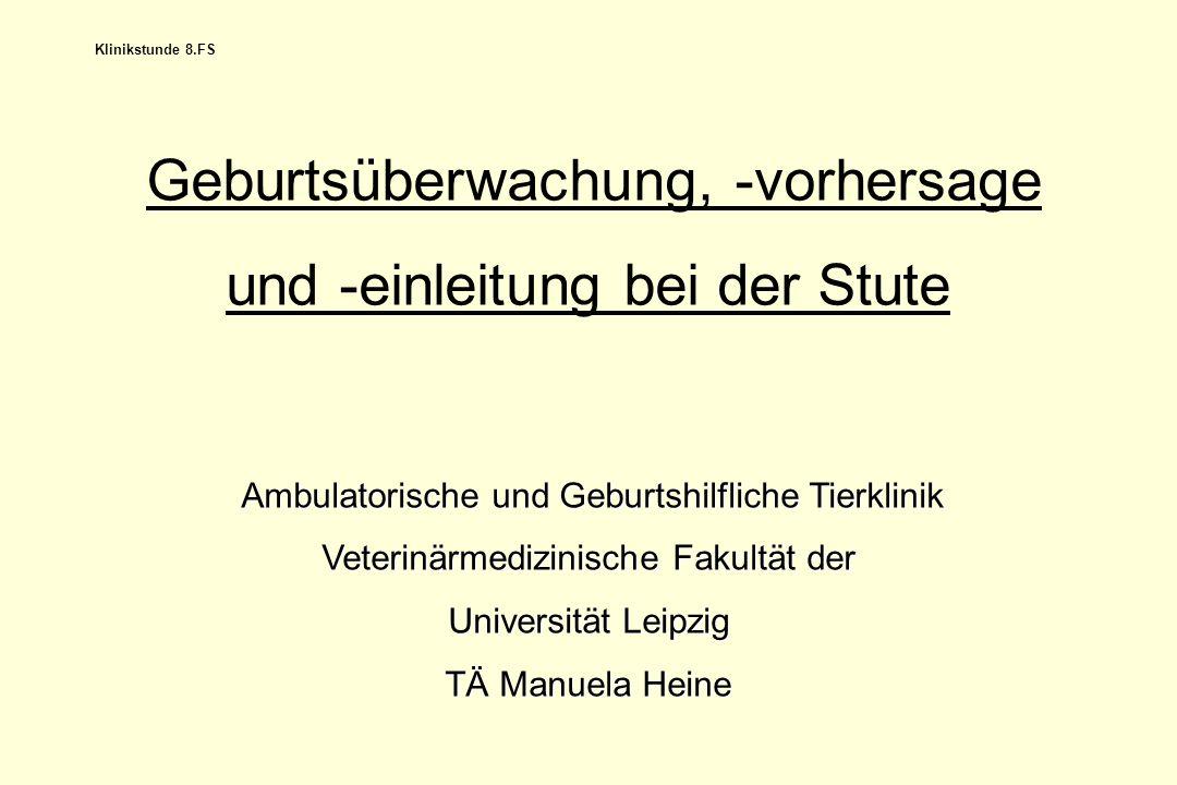 Geburtsüberwachung, -vorhersage und -einleitung bei der Stute Ambulatorische und Geburtshilfliche Tierklinik Ambulatorische und Geburtshilfliche Tierk