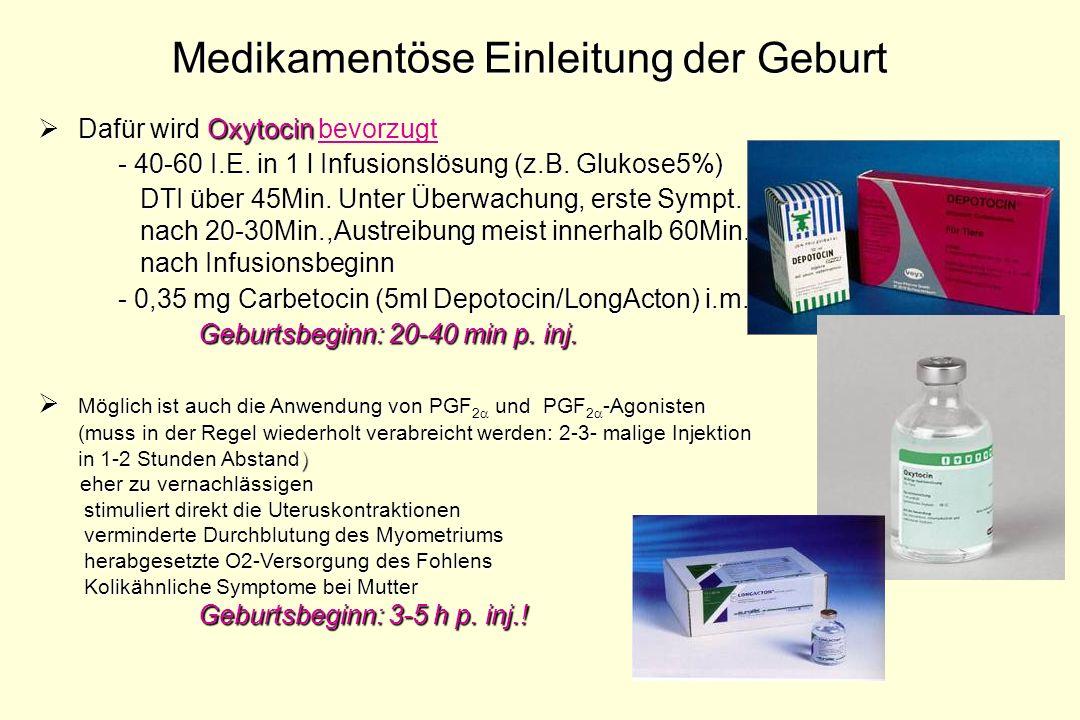 Medikamentöse Einleitung der Geburt Dafür wird Oxytocin Dafür wird Oxytocin bevorzugt - 40-60 I.E. in 1 l Infusionslösung (z.B. Glukose5%) DTI über 45