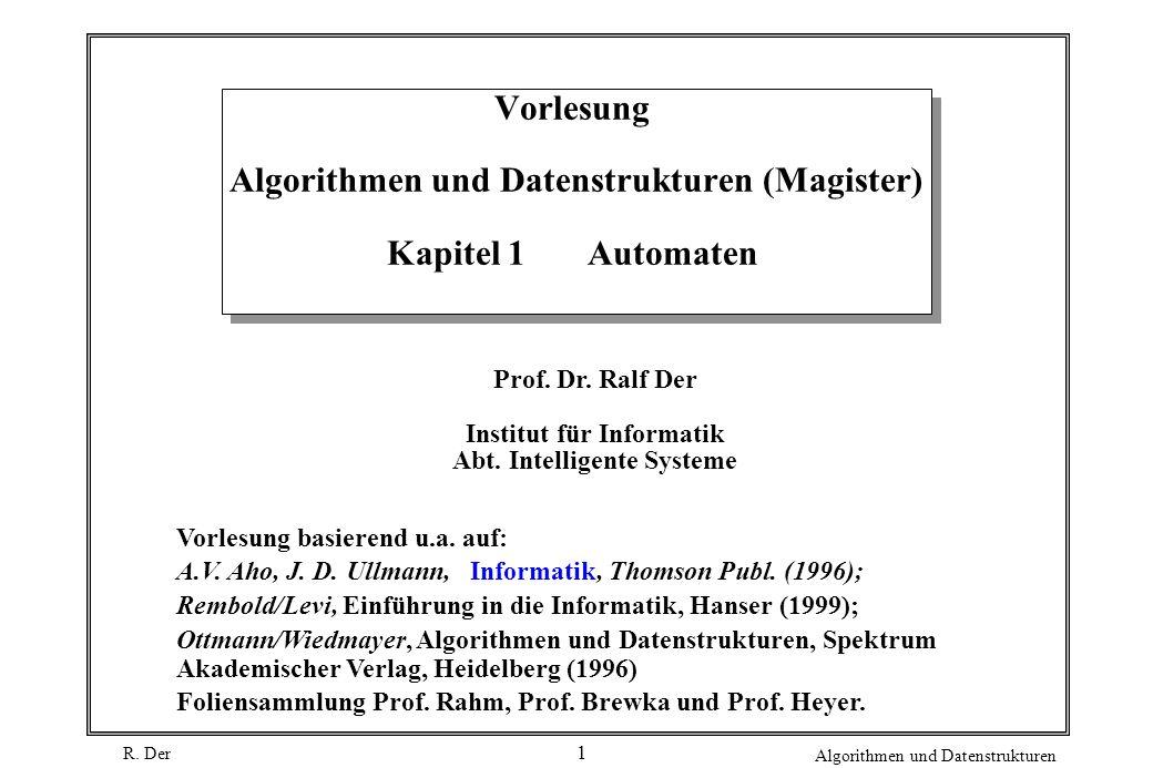 R. Der Algorithmen und Datenstrukturen 1 Vorlesung Algorithmen und Datenstrukturen (Magister) Kapitel 1 Automaten Prof. Dr. Ralf Der Institut für Info