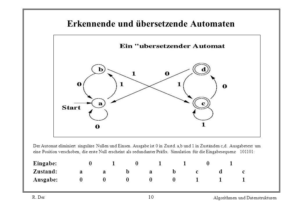 R. Der Algorithmen und Datenstrukturen 10 Erkennende und übersetzende Automaten Der Automat eliminiert singuläre Nullen und Einsen. Ausgabe ist 0 in Z