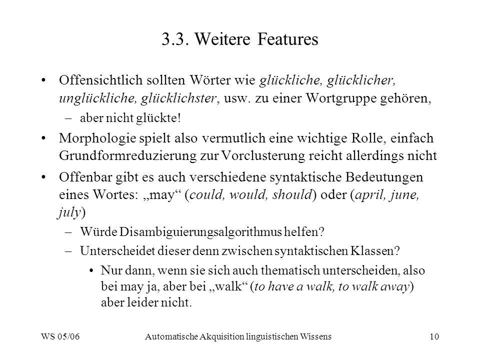WS 05/06Automatische Akquisition linguistischen Wissens10 3.3. Weitere Features Offensichtlich sollten Wörter wie glückliche, glücklicher, unglücklich