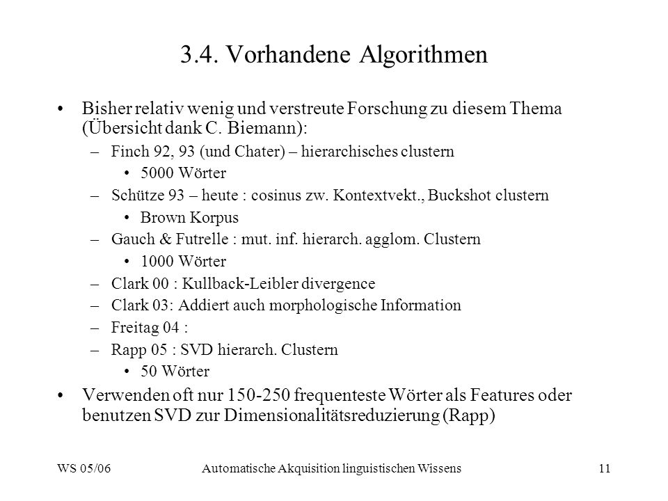 WS 05/06Automatische Akquisition linguistischen Wissens11 3.4. Vorhandene Algorithmen Bisher relativ wenig und verstreute Forschung zu diesem Thema (Ü