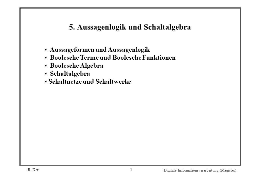 R. Der Digitale Informationsverarbeitung (Magister) 1 Aussageformen und Aussagenlogik Boolesche Terme und Boolesche Funktionen Boolesche Algebra Schal