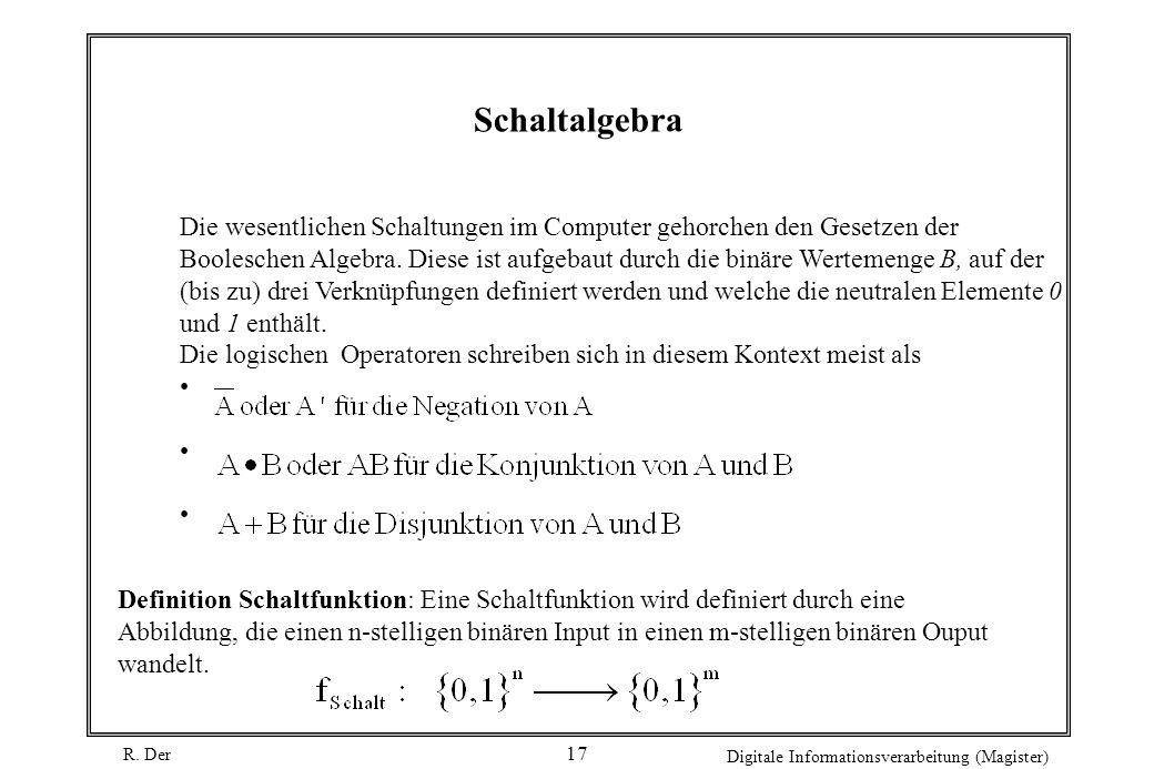 R. Der Digitale Informationsverarbeitung (Magister) 17 Definition Schaltfunktion: Eine Schaltfunktion wird definiert durch eine Abbildung, die einen n