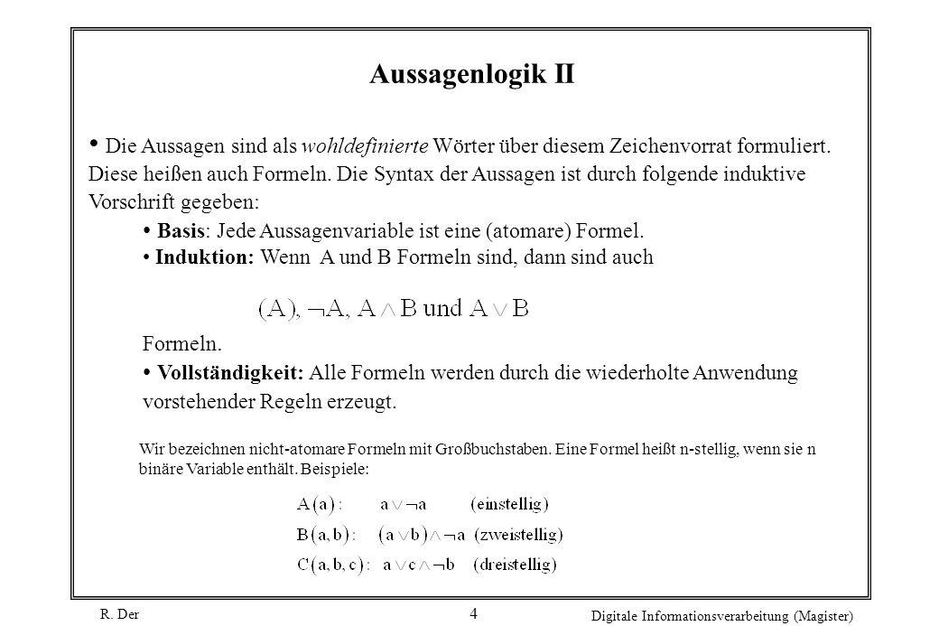 R. Der Digitale Informationsverarbeitung (Magister) 4 Die Aussagen sind als wohldefinierte Wörter über diesem Zeichenvorrat formuliert. Diese heißen a