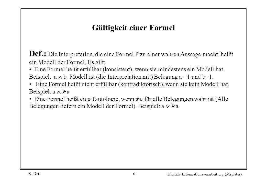 R. Der Digitale Informationsverarbeitung (Magister) 6 Def.: Die Interpretation, die eine Formel P zu einer wahren Aussage macht, heißt ein Modell der