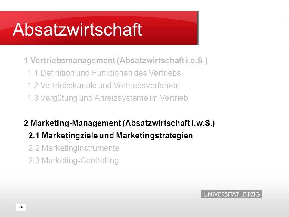 24 Absatzwirtschaft 1 Vertriebsmanagement (Absatzwirtschaft i.e.S.) 1.1 Definition und Funktionen des Vertriebs 1.2 Vertriebskanäle und Vertriebsverfa