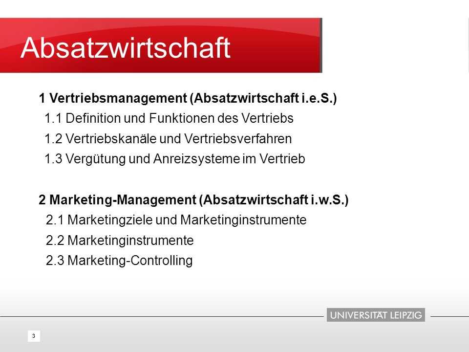 4 Absatzwirtschaft 1 Vertriebsmanagement (Absatzwirtschaft i.e.S.) 1.1 Definition und Funktionen des Vertriebs 1.2 Vertriebskanäle und Vertriebsverfahren 1.3 Vergütung und Anreizsysteme im Vertrieb 2 Marketing-Management (Absatzwirtschaft i.w.S.) 2.1 Marketingziele und Marketinginstrumente 2.2 Marketinginstrumente 2.3 Marketing-Controlling