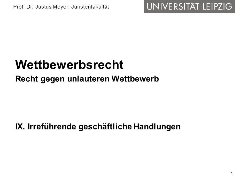 1 Prof. Dr. Justus Meyer, Juristenfakultät Wettbewerbsrecht Recht gegen unlauteren Wettbewerb IX. Irreführende geschäftliche Handlungen