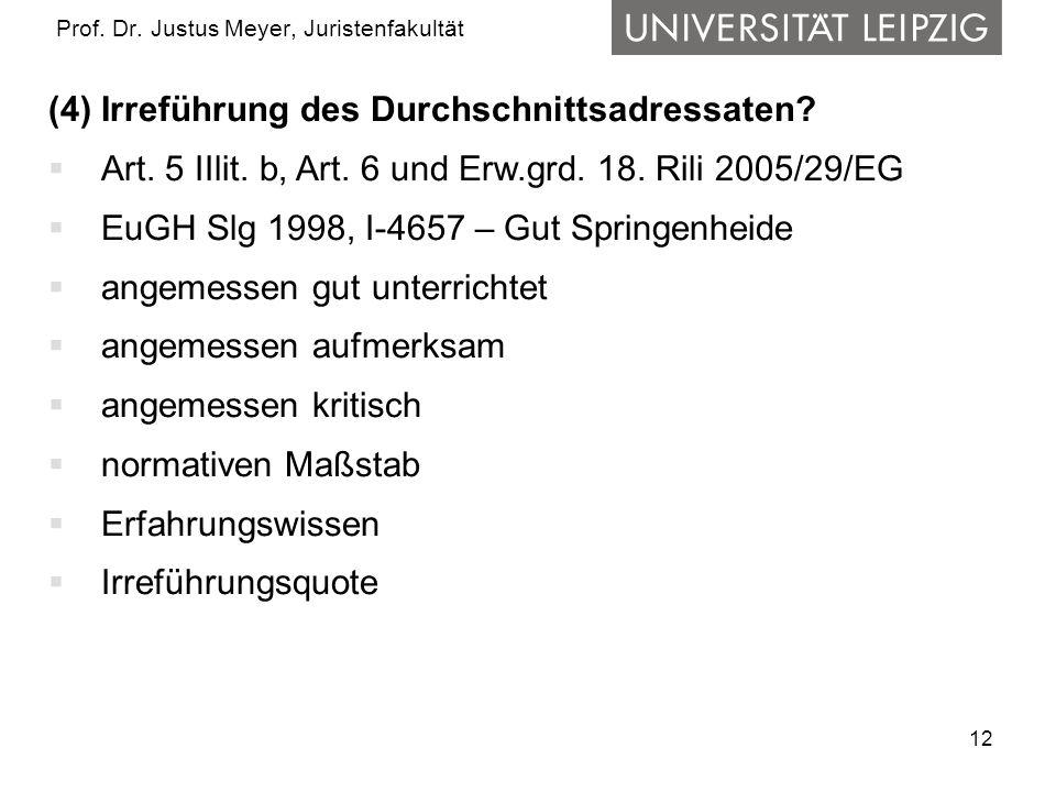 12 Prof. Dr. Justus Meyer, Juristenfakultät (4) Irreführung des Durchschnittsadressaten? Art. 5 IIlit. b, Art. 6 und Erw.grd. 18. Rili 2005/29/EG EuGH