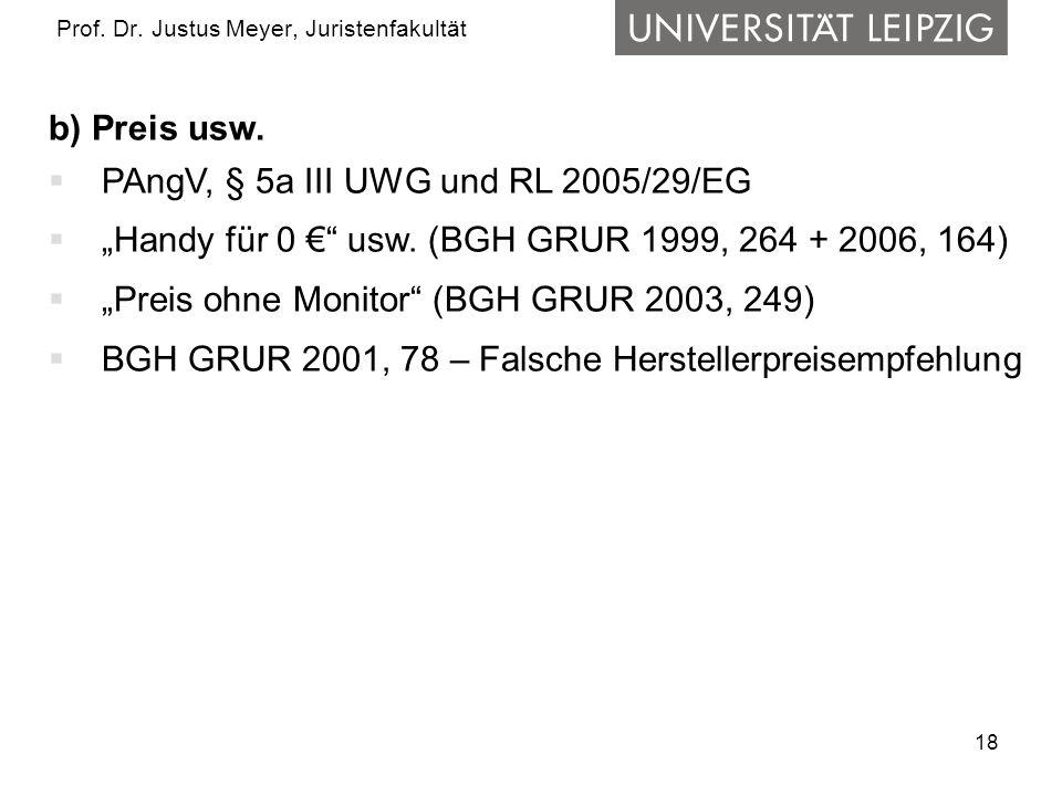 18 Prof. Dr. Justus Meyer, Juristenfakultät b) Preis usw. PAngV, § 5a III UWG und RL 2005/29/EG Handy für 0 usw. (BGH GRUR 1999, 264 + 2006, 164) Prei