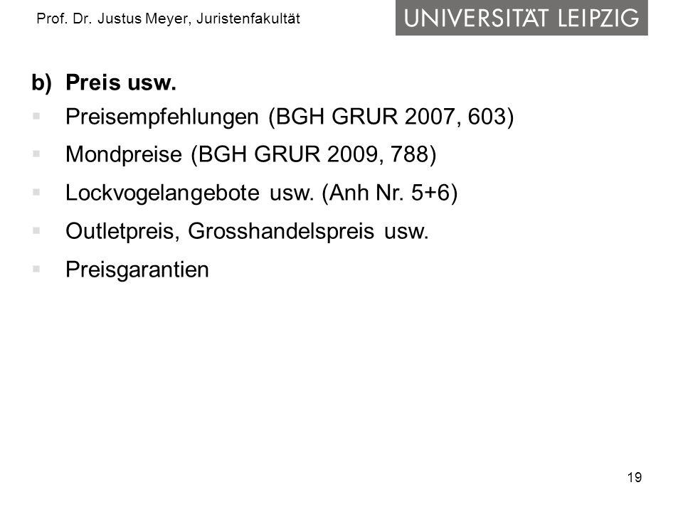 19 Prof. Dr. Justus Meyer, Juristenfakultät b) Preis usw. Preisempfehlungen (BGH GRUR 2007, 603) Mondpreise (BGH GRUR 2009, 788) Lockvogelangebote usw
