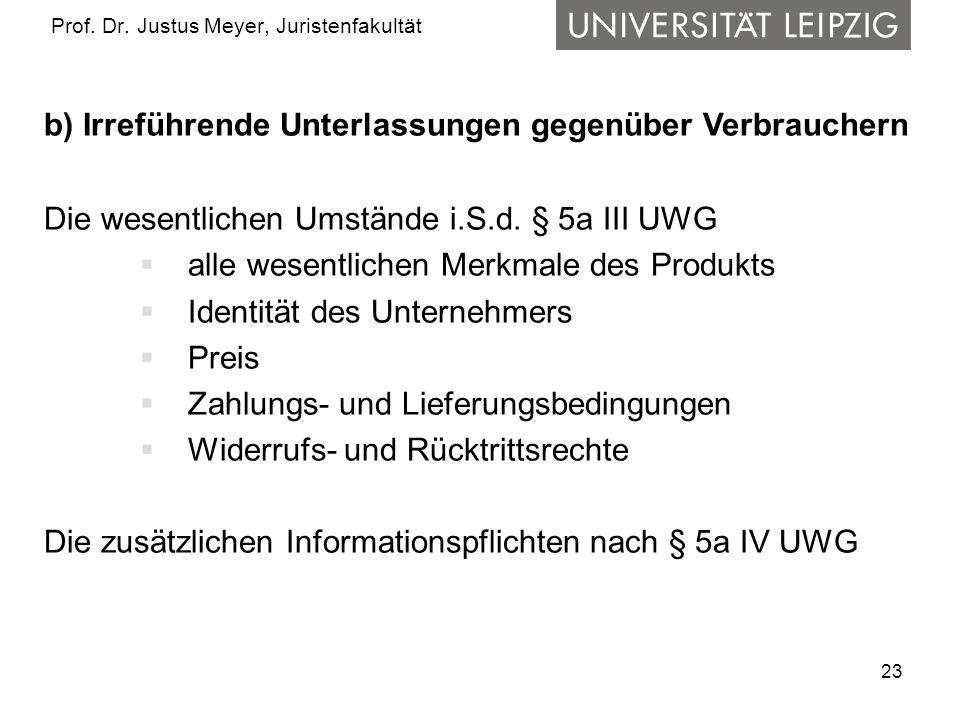 23 Prof. Dr. Justus Meyer, Juristenfakultät b) Irreführende Unterlassungen gegenüber Verbrauchern Die wesentlichen Umstände i.S.d. § 5a III UWG alle w