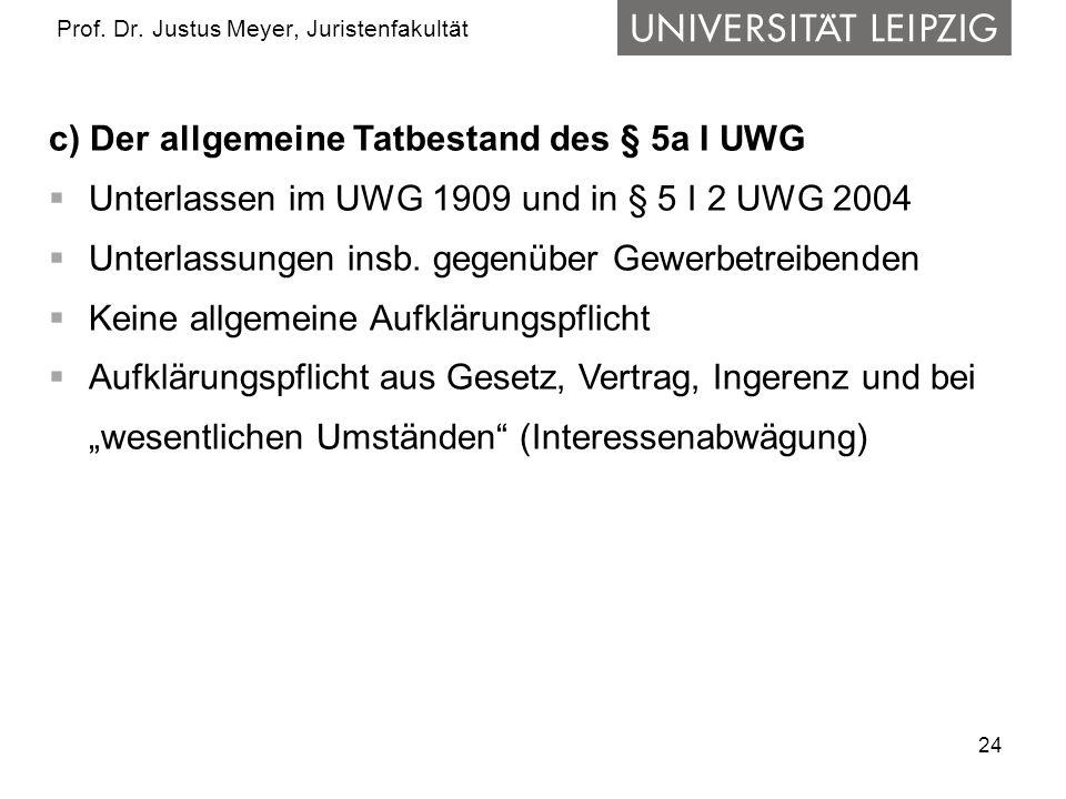 24 Prof. Dr. Justus Meyer, Juristenfakultät c) Der allgemeine Tatbestand des § 5a I UWG Unterlassen im UWG 1909 und in § 5 I 2 UWG 2004 Unterlassungen