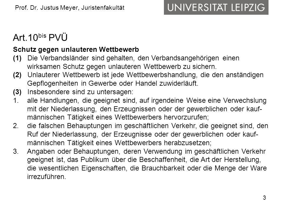 3 Prof. Dr. Justus Meyer, Juristenfakultät Art.10 bis PVÜ Schutz gegen unlauteren Wettbewerb (1) Die Verbandsländer sind gehalten, den Verbandsangehör