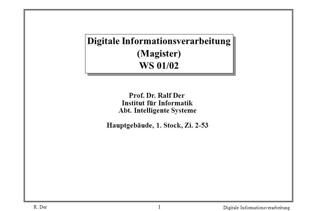 R. Der Digitale Informationsverarbeitung 1 Digitale Informationsverarbeitung (Magister) WS 01/02 Prof. Dr. Ralf Der Institut für Informatik Abt. Intel