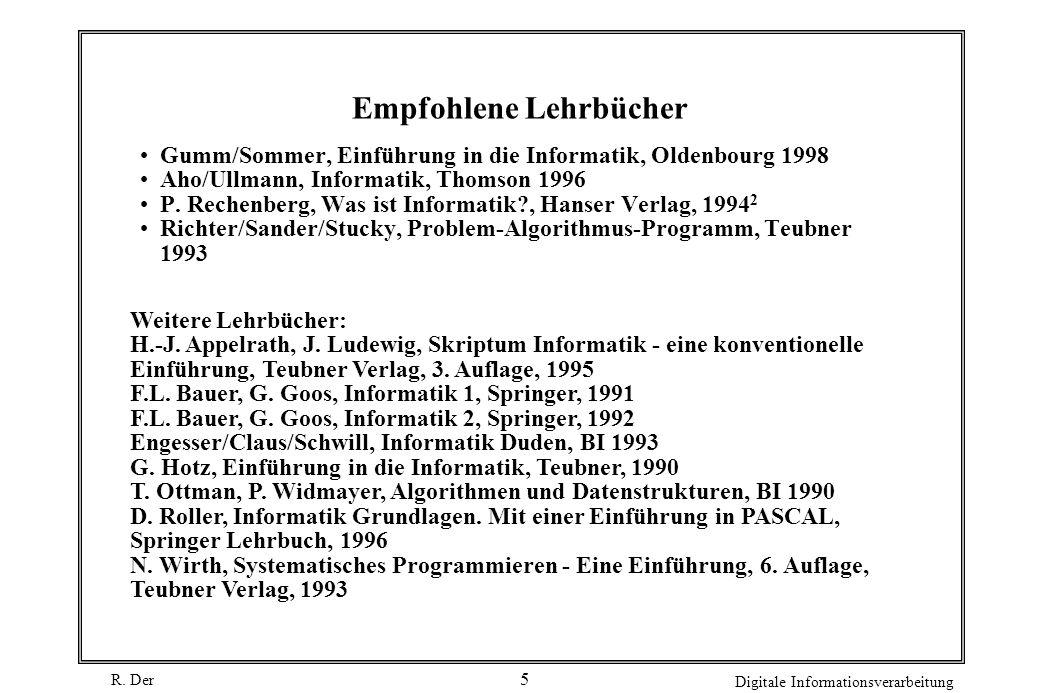 R. Der Digitale Informationsverarbeitung 5 Empfohlene Lehrbücher Gumm/Sommer, Einführung in die Informatik, Oldenbourg 1998 Aho/Ullmann, Informatik, T
