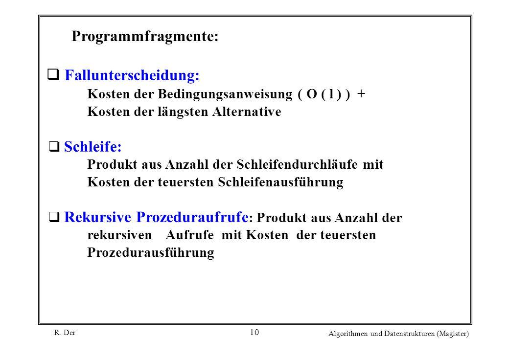 R. Der Algorithmen und Datenstrukturen (Magister) 10 q Fallunterscheidung: Kosten der Bedingungsanweisung ( O ( l ) ) + Kosten der längsten Alternativ