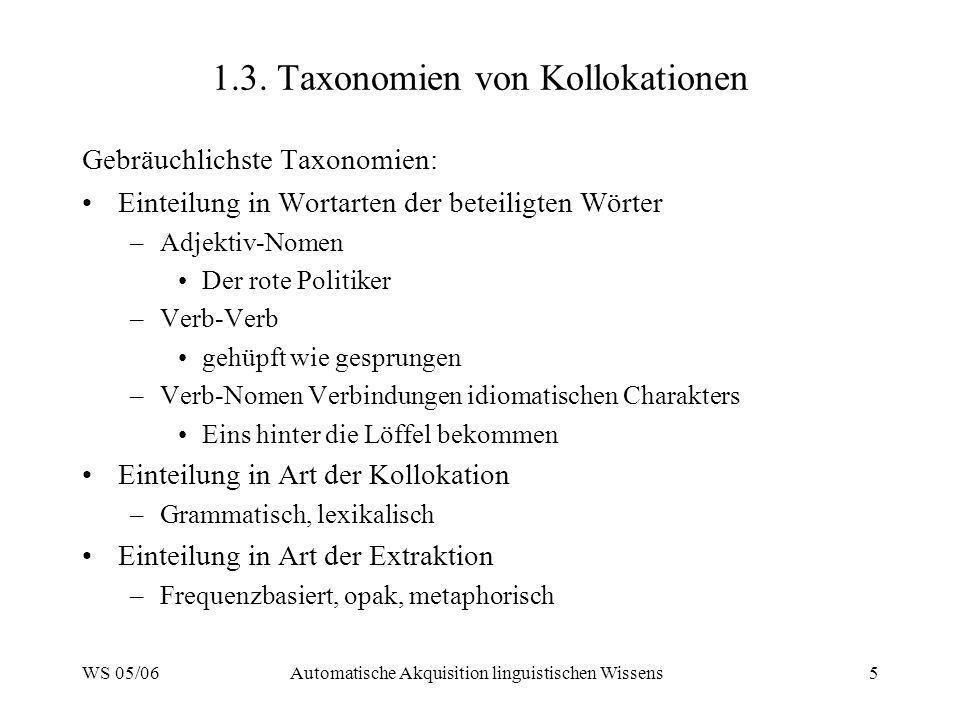 WS 05/06Automatische Akquisition linguistischen Wissens5 1.3. Taxonomien von Kollokationen Gebräuchlichste Taxonomien: Einteilung in Wortarten der bet