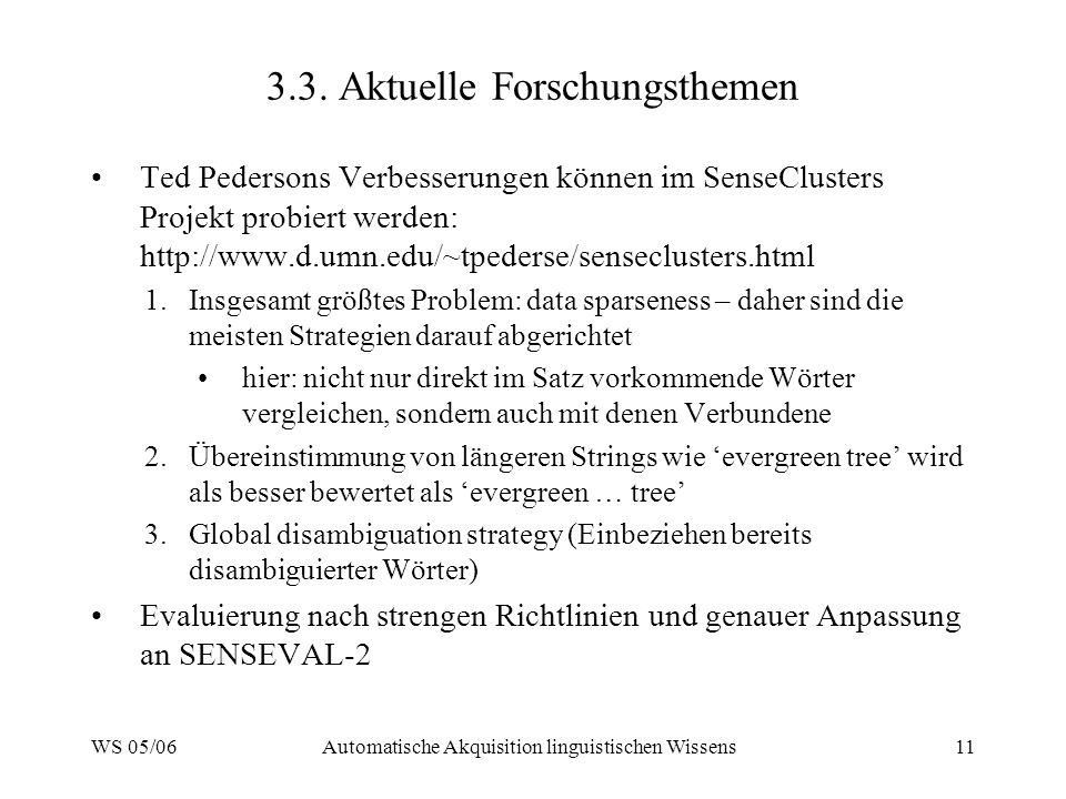 WS 05/06Automatische Akquisition linguistischen Wissens11 3.3. Aktuelle Forschungsthemen Ted Pedersons Verbesserungen können im SenseClusters Projekt