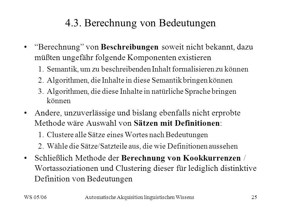 WS 05/06Automatische Akquisition linguistischen Wissens25 4.3. Berechnung von Bedeutungen Berechnung von Beschreibungen soweit nicht bekannt, dazu müß