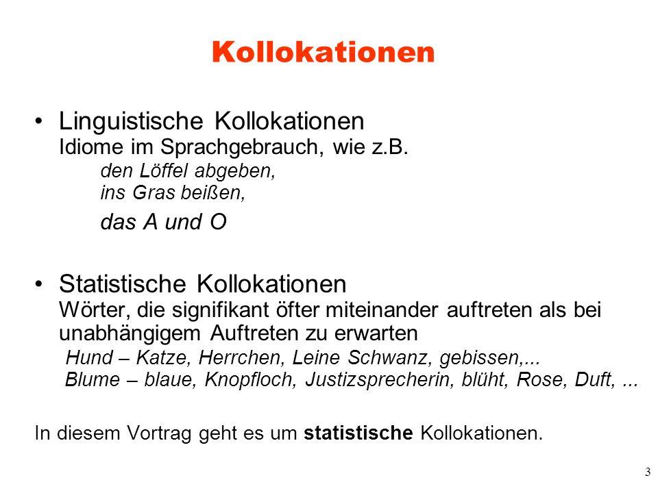 3 Kollokationen Linguistische Kollokationen Idiome im Sprachgebrauch, wie z.B. den Löffel abgeben, ins Gras beißen, das A und O Statistische Kollokati