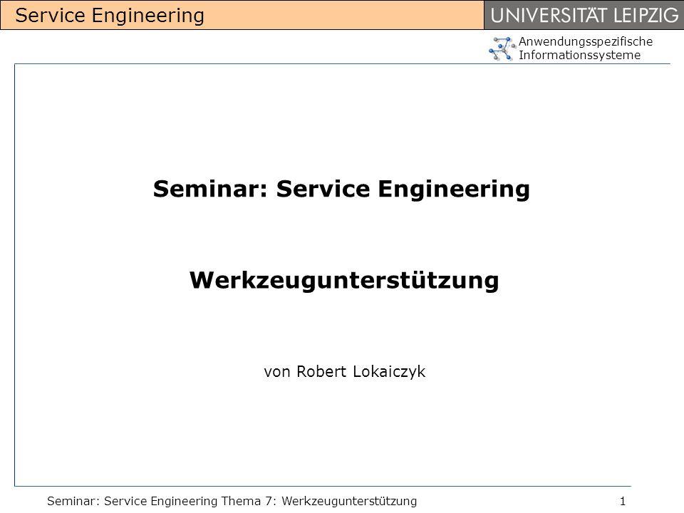 Anwendungsspezifische Informationssysteme Service Engineering Seminar: Service Engineering Thema 7: Werkzeugunterstützung1 Seminar: Service Engineerin