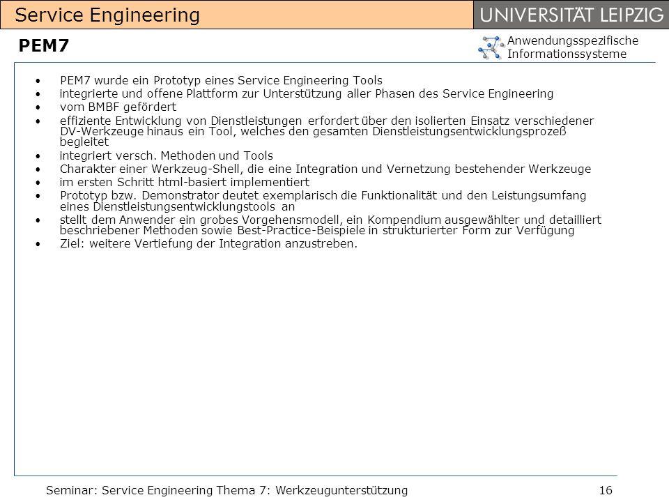 Anwendungsspezifische Informationssysteme Service Engineering Seminar: Service Engineering Thema 7: Werkzeugunterstützung16 PEM7 PEM7 wurde ein Protot