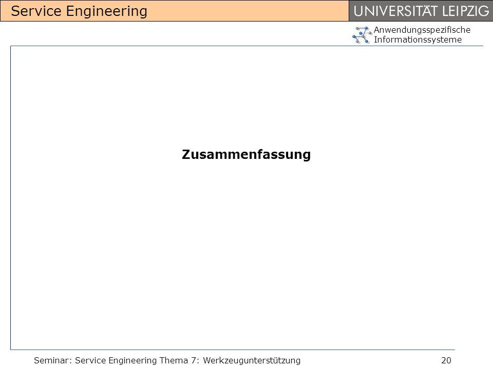 Anwendungsspezifische Informationssysteme Service Engineering Seminar: Service Engineering Thema 7: Werkzeugunterstützung20 Zusammenfassung