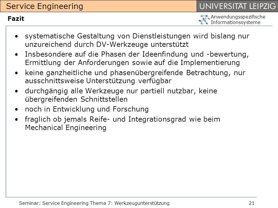 Anwendungsspezifische Informationssysteme Service Engineering Seminar: Service Engineering Thema 7: Werkzeugunterstützung21 Fazit systematische Gestal