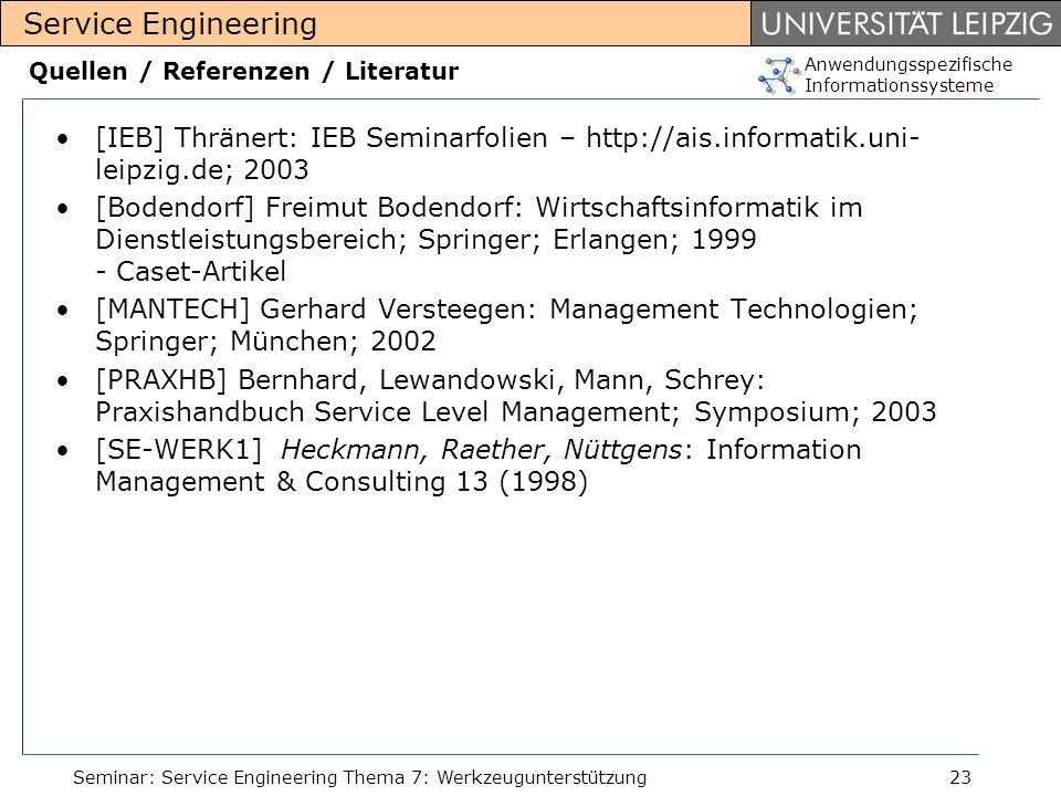 Anwendungsspezifische Informationssysteme Service Engineering Seminar: Service Engineering Thema 7: Werkzeugunterstützung23 Quellen / Referenzen / Lit