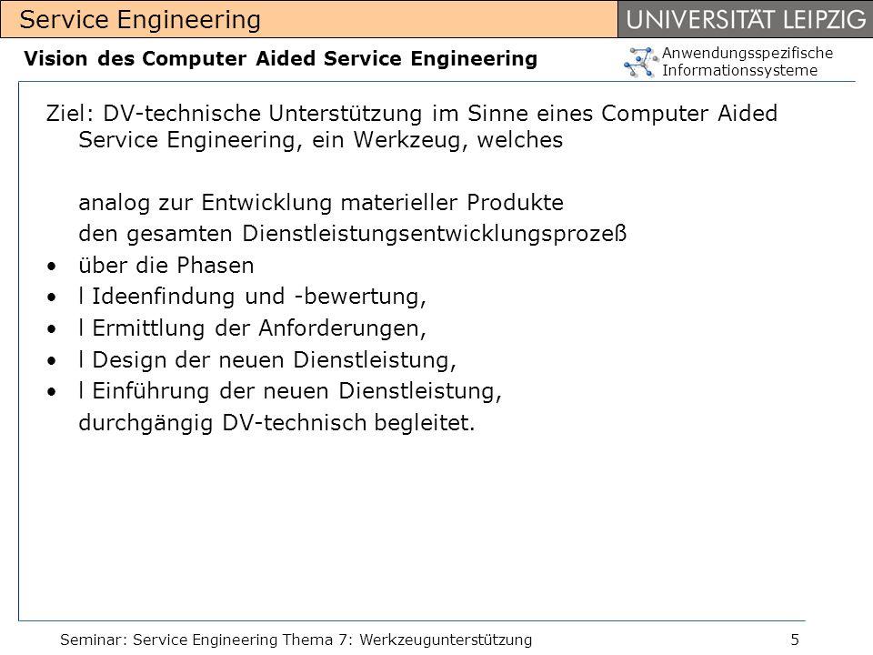 Anwendungsspezifische Informationssysteme Service Engineering Seminar: Service Engineering Thema 7: Werkzeugunterstützung5 Vision des Computer Aided S